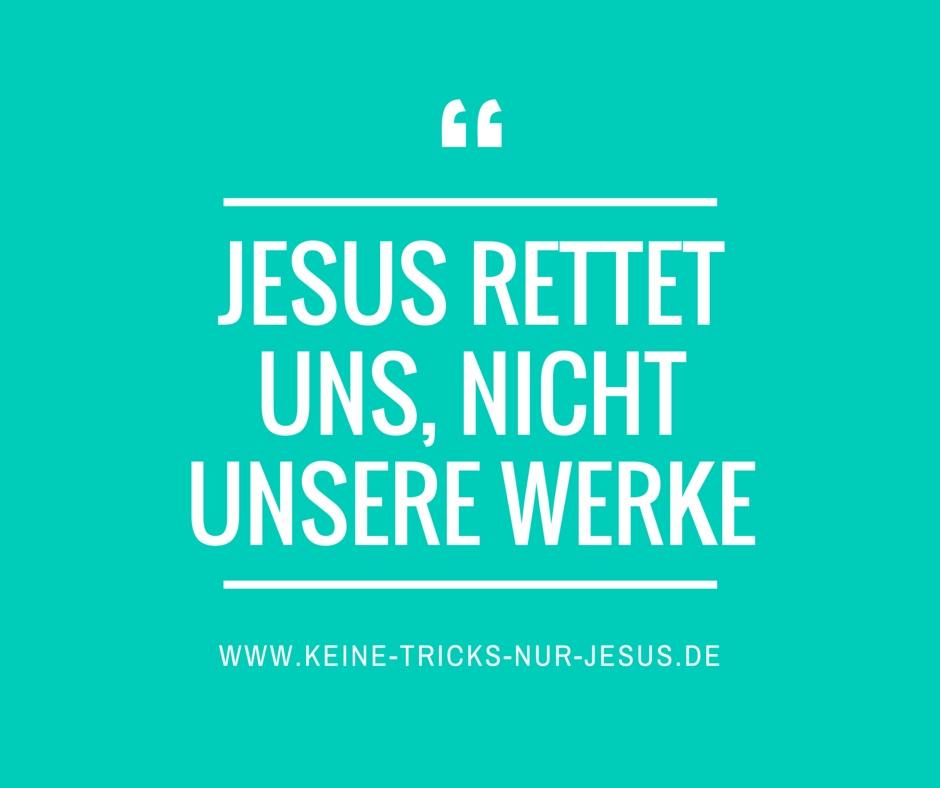 Jesus rettet uns, nicht unsere Werke