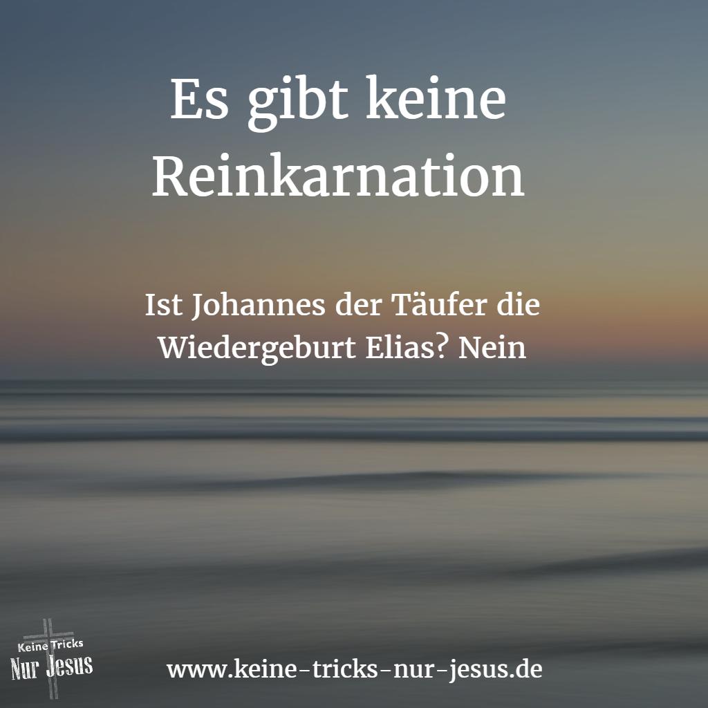 Es gibt keine Reinkarnation: Johannes der Täufer wirkte wie Elia, aber war nicht Elia