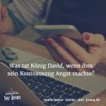 Was tat König David, wenn ihm sein Kontoauszug Angst machte?