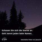 Schauen Sie sich die Sterne an. Gott kennt jeden beim Namen