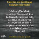 Gott schickt keine Unwetter, Hurrikane und auch keine Tsunamis. Zerstörung kommt vom Teufel, nicht von Gott