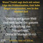 Was für eine Vergeudung von ManPower… wußte Jesus das denn nicht? Oder ist die Prädestination nur eine geschickte Lüge vom Teufel?
