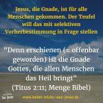 Gnade Gottes der Errettung ist für alle Menschen. Religion verdreht das zu einer angeblichen Vorherbestimmung