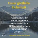 Religion sagt: das christliche Leben sei eine Gratwanderung. Gott sagt: Ihr steht fest und sicher auf dem Fels Jesus