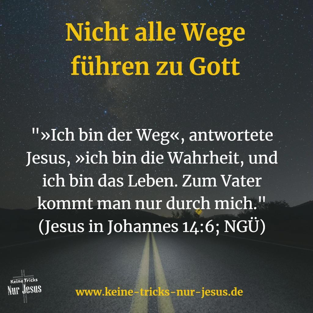 Sagen Christen, Jesus ist der einzige Weg zu Gott? Nein, Christen glauben das, weil Jesus es sagt
