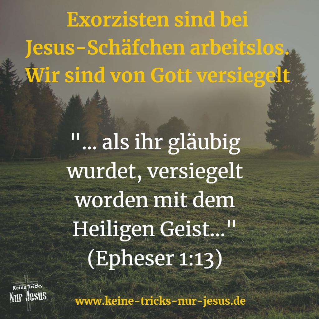 Exorzisten arbeitslos bei Jesus-Schäfchen. Versiegelt mit dem Heiligen Geist kommt kein Dämon mehr ran